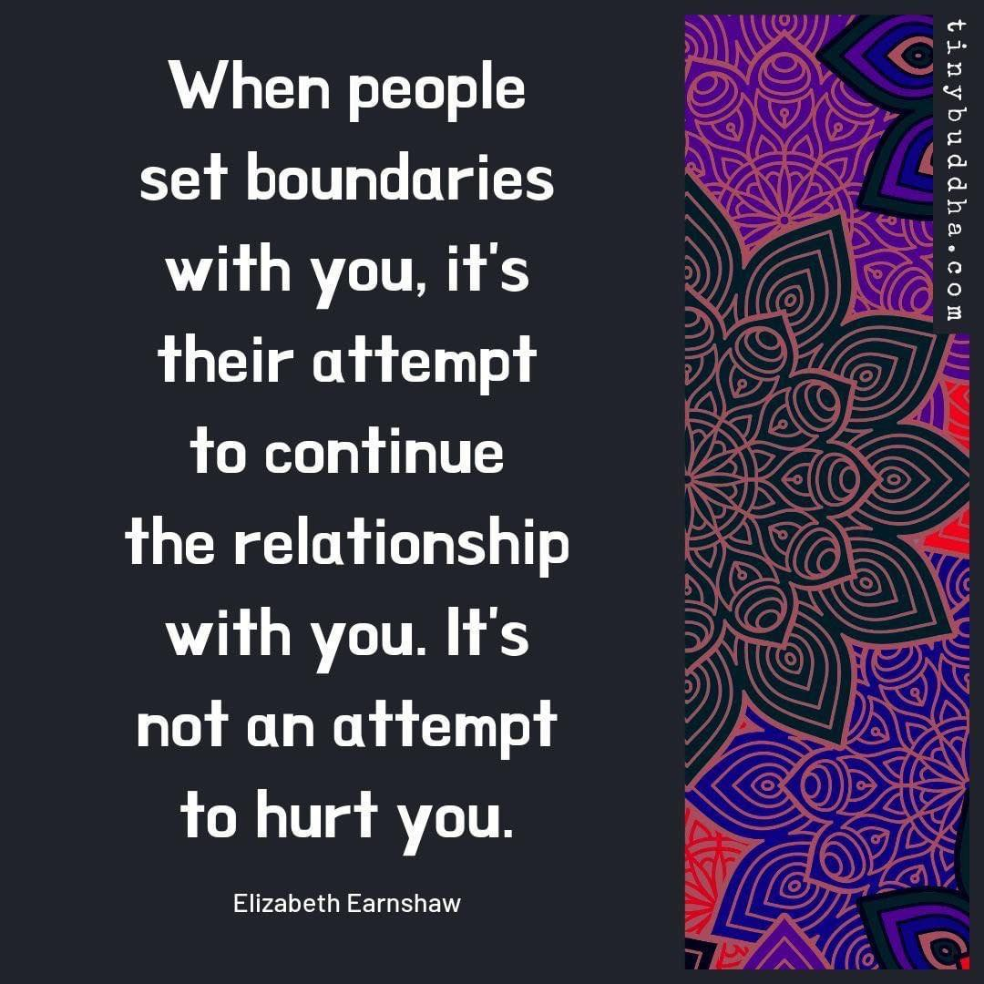 When people attempt to set boundaries with you, it's their attempt to continue the relationship, not an attempt to hurt you.