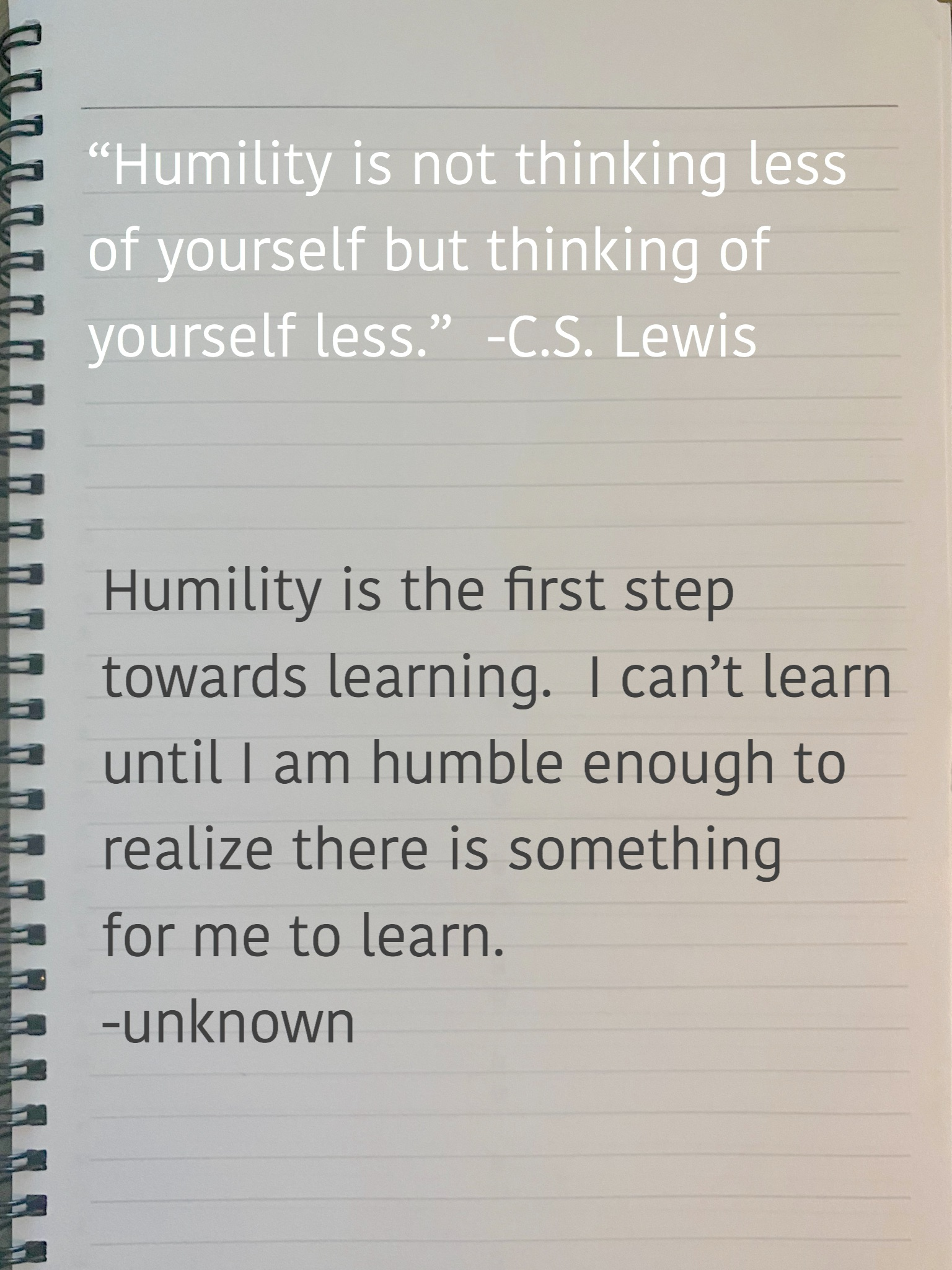 "Humility is not thinking less of yourself but thinking of yourself less."" -C.S. Lewis"